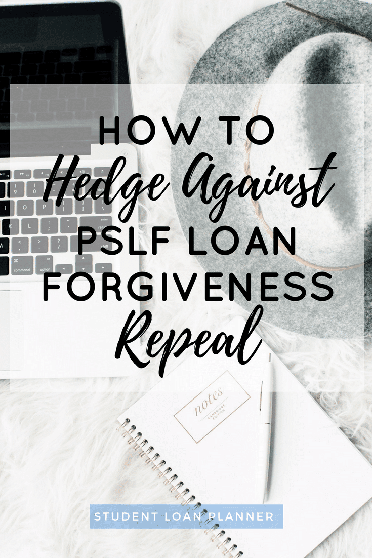 How To Hedge Against Pslf Repeal Student Loan Planner