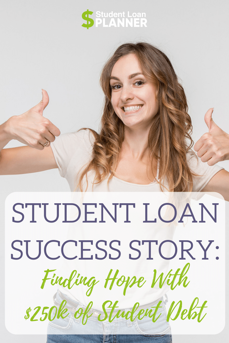 Student Loan Success Story: Finding Hope With $250k of Student Debt