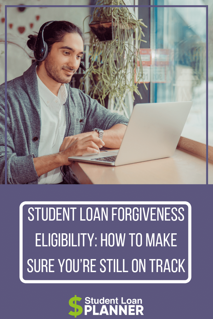 Student Loan Forgiveness Eligibility: How to Make Sure You're Still on Track